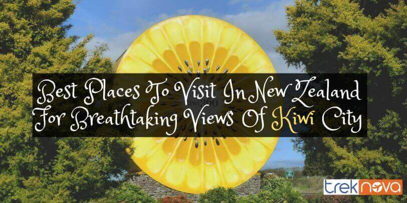 Best Places To Visit In New Zealand For Breathtaking Views Of Kiwi City