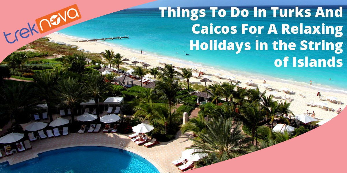 Things-To-Do-In-Turks-And-Caicos-For-A-Relaxing-Holidays-in-the-String-of-Islands