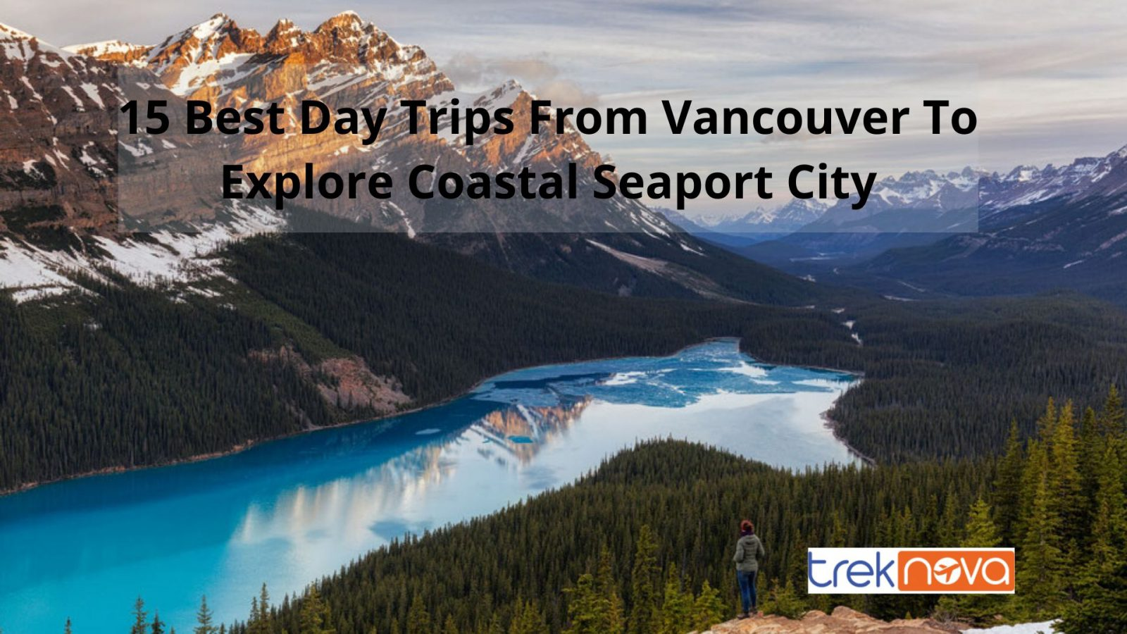 15 Best Day Trips From Vancouver To Explore Coastal Seaport City