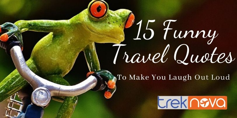 15 Most Funny Travel Quotes To Make You Laugh Out Loud!