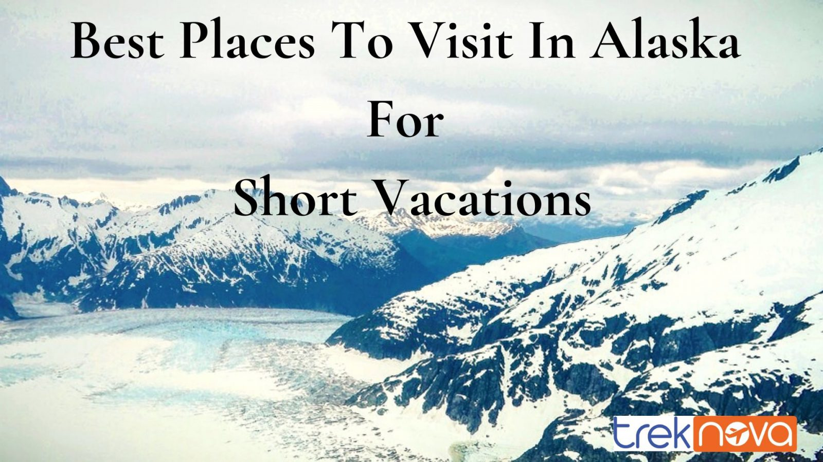 Best Places To Visit In Alaska For Short Vacations