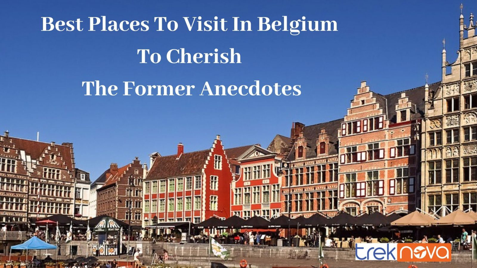 Best Places To Visit In Belgium To Cherish The Former Anecdotes