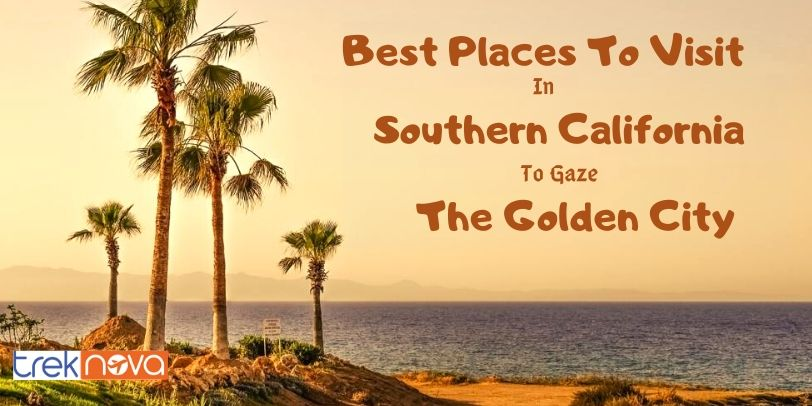 Best Places To Visit in Southern California