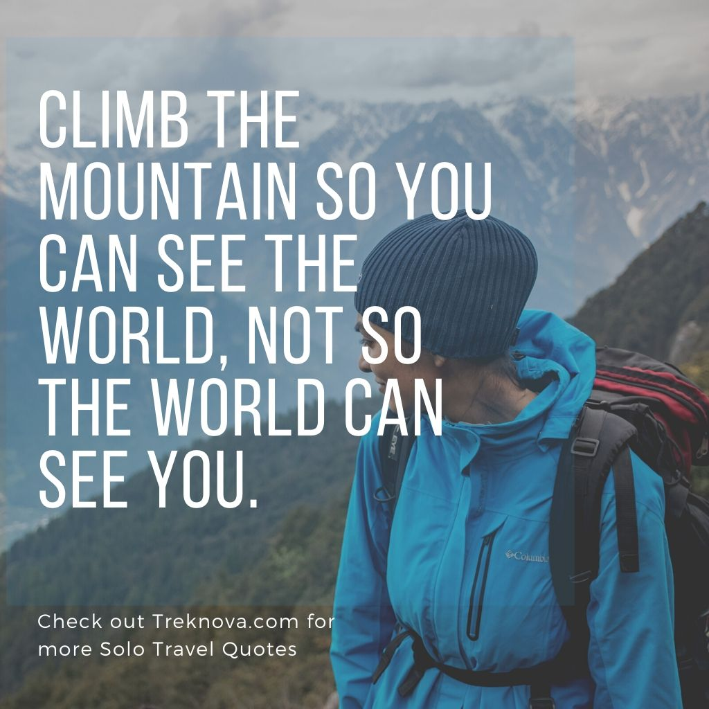 Climb The Mountain So You Can See The World, Not So The World Can See You., Solo Travelling Saying