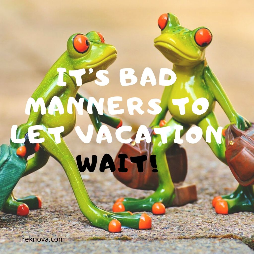 It's bad manners to let vacation wait!, funny travel captions for instagram and quotes