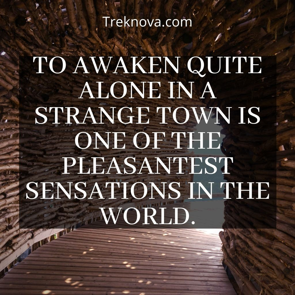 To Awaken Quite Alone In A Strange Town Is One Of The Pleasantest Sensations In The World.