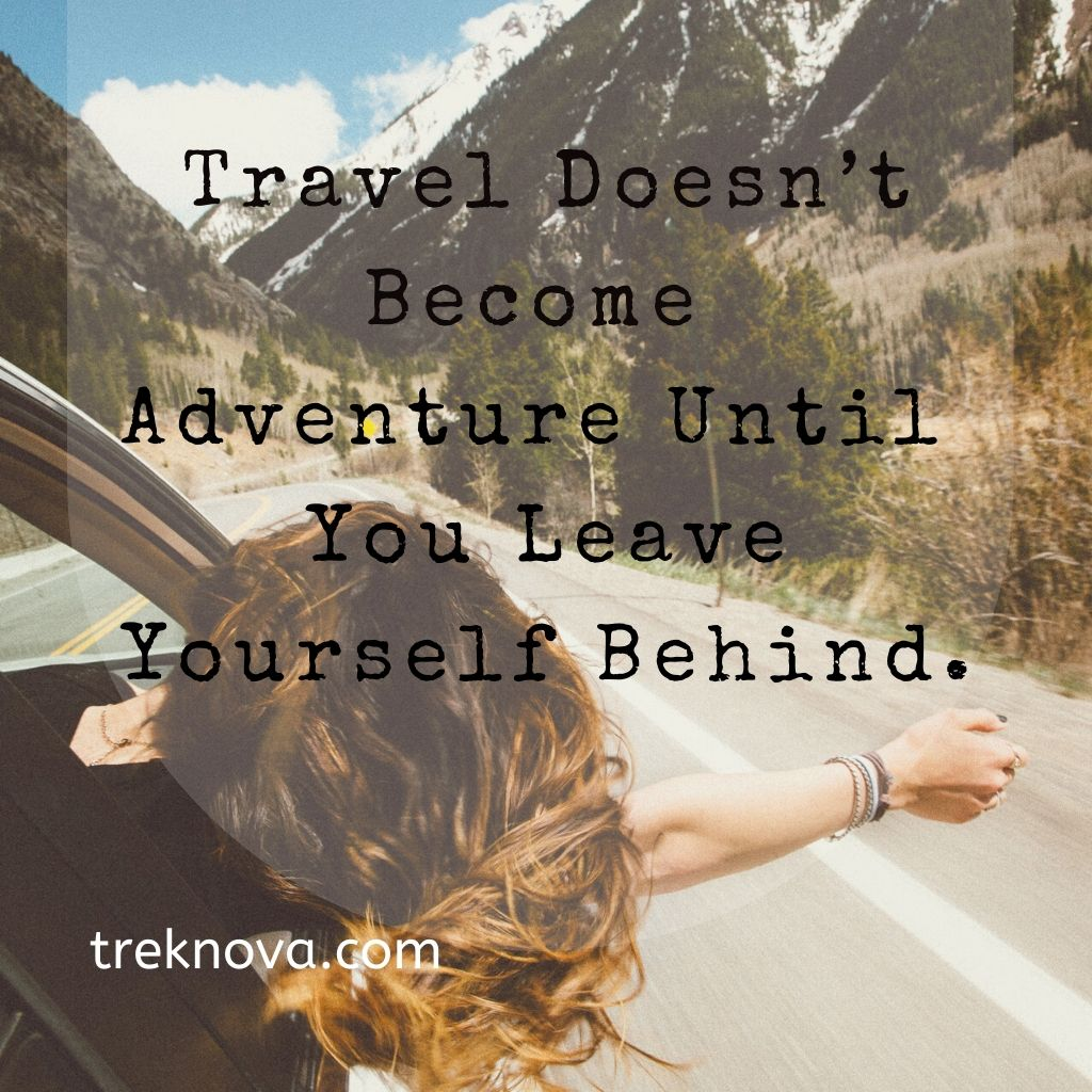 Travel Doesn't Become Adventure Until You Leave Yourself