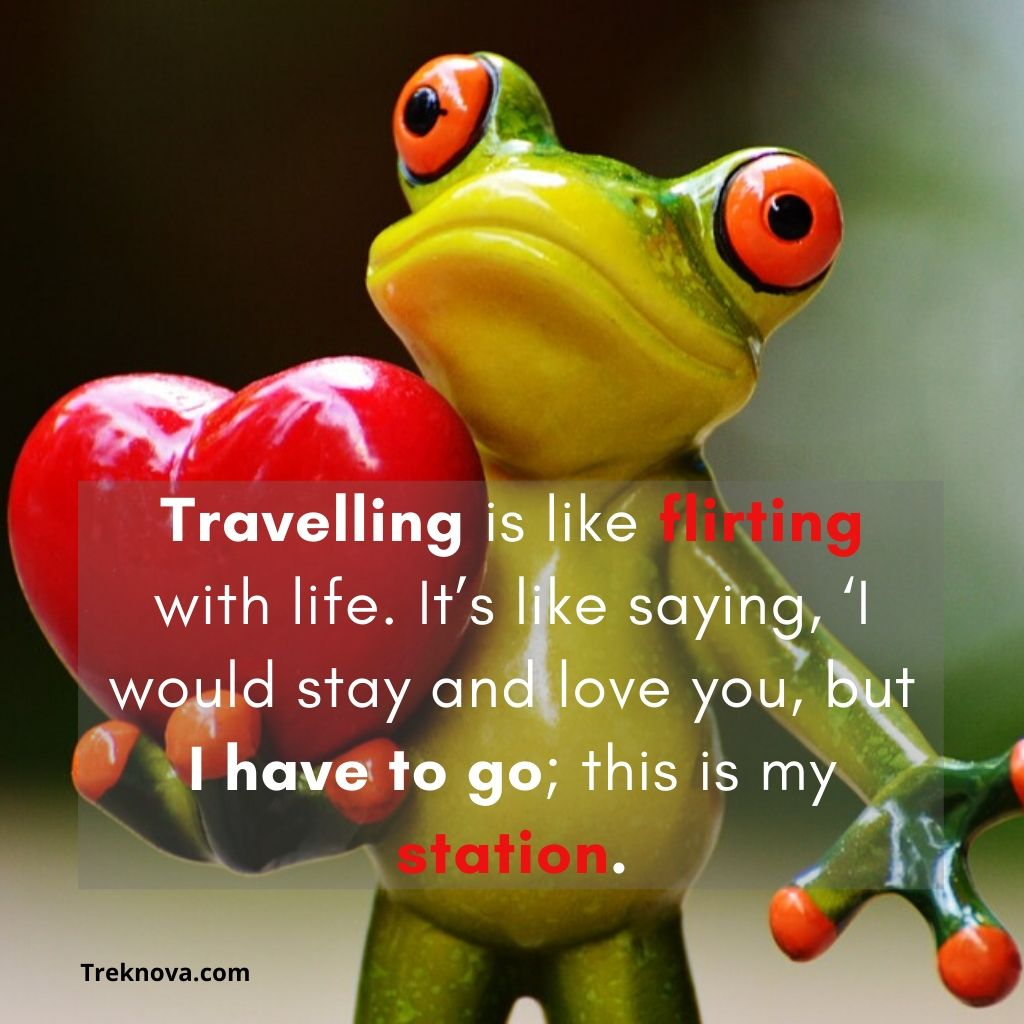 Travelling is like flirting with life. It's like saying, 'I would stay and love you, but I have to go; this is my station., Funny Travel Quotes