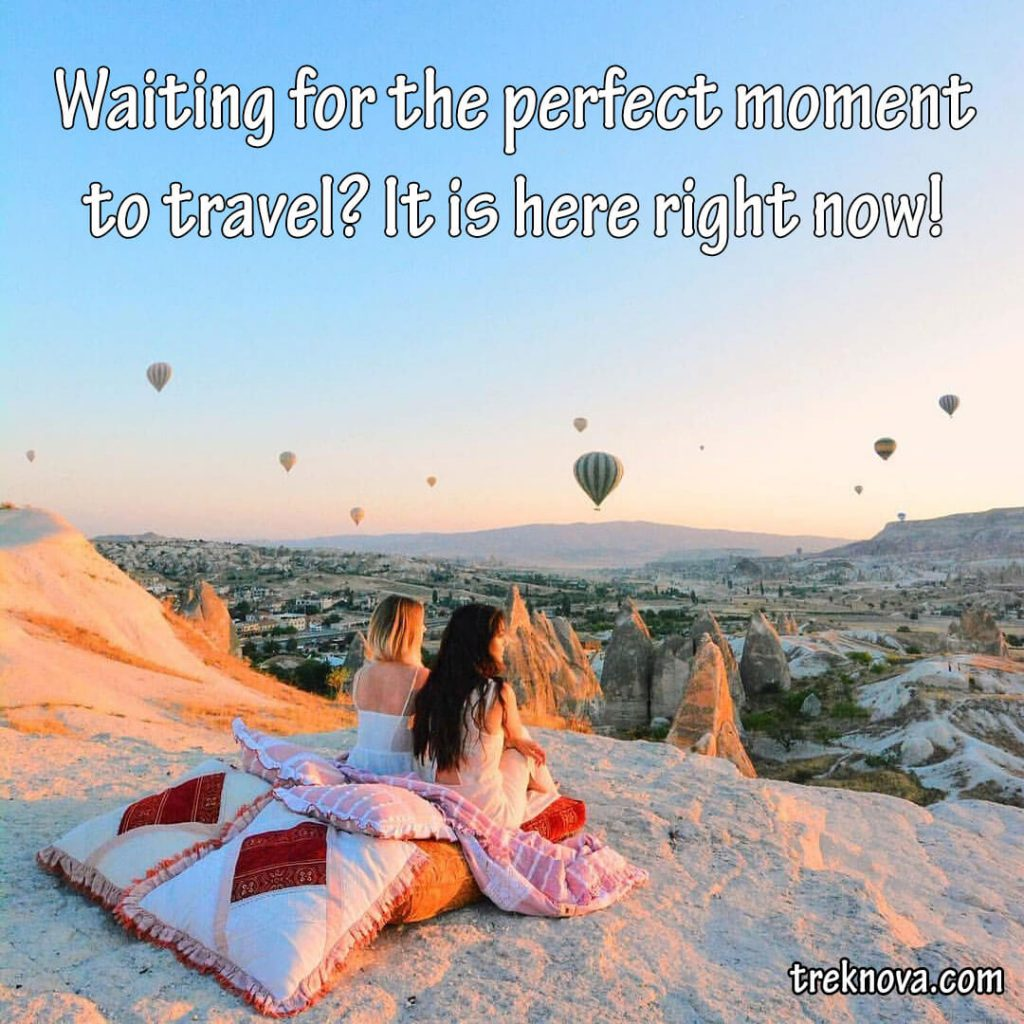Waiting for the perfect moment to travel? It is here right now!; Travel Quotes