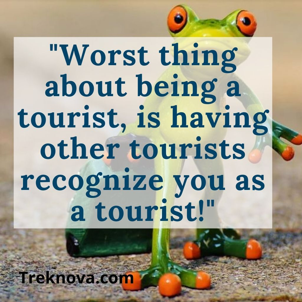 Worst thing about being a tourist, is having other tourists recognize you as a tourist!, Funny Travel Quotes