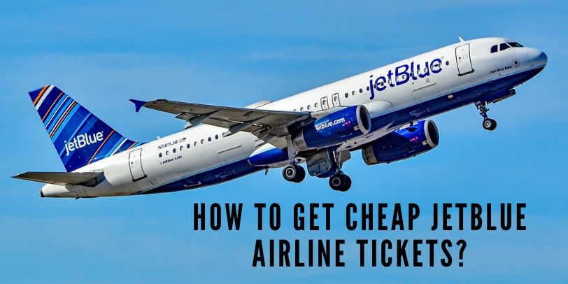 How To Get Cheap JetBlue Airline Tickets?