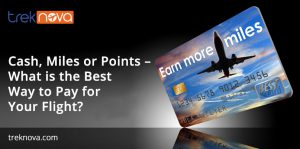 Cash, Miles or Points – What is the Best Way to Pay for Your Flight?