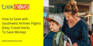 How to Save with Southwest Airlines Flights (Easy Travel Hacks To Save Money)