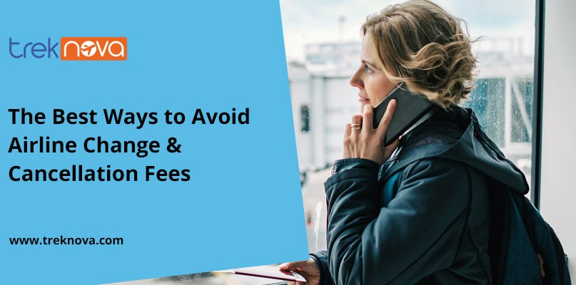 The Best Ways to Avoid Airline Change & Cancellation Fees