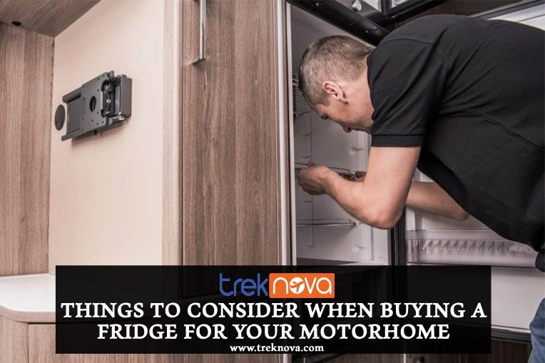 Things To Consider When Buying A Fridge For Your Motorhome
